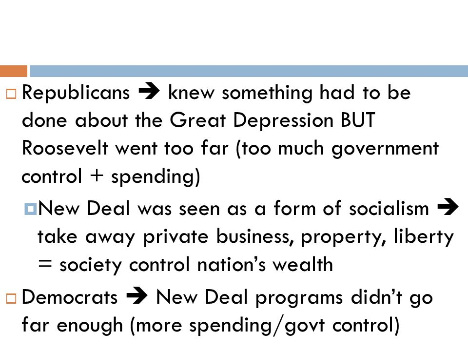 Republicans  knew something had to be done about the Great Depression BUT Roosevelt went too far (too much government control + spending)