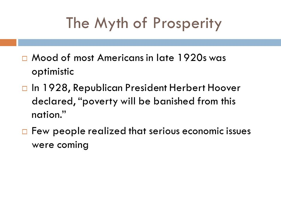 The Myth of Prosperity Mood of most Americans in late 1920s was optimistic.
