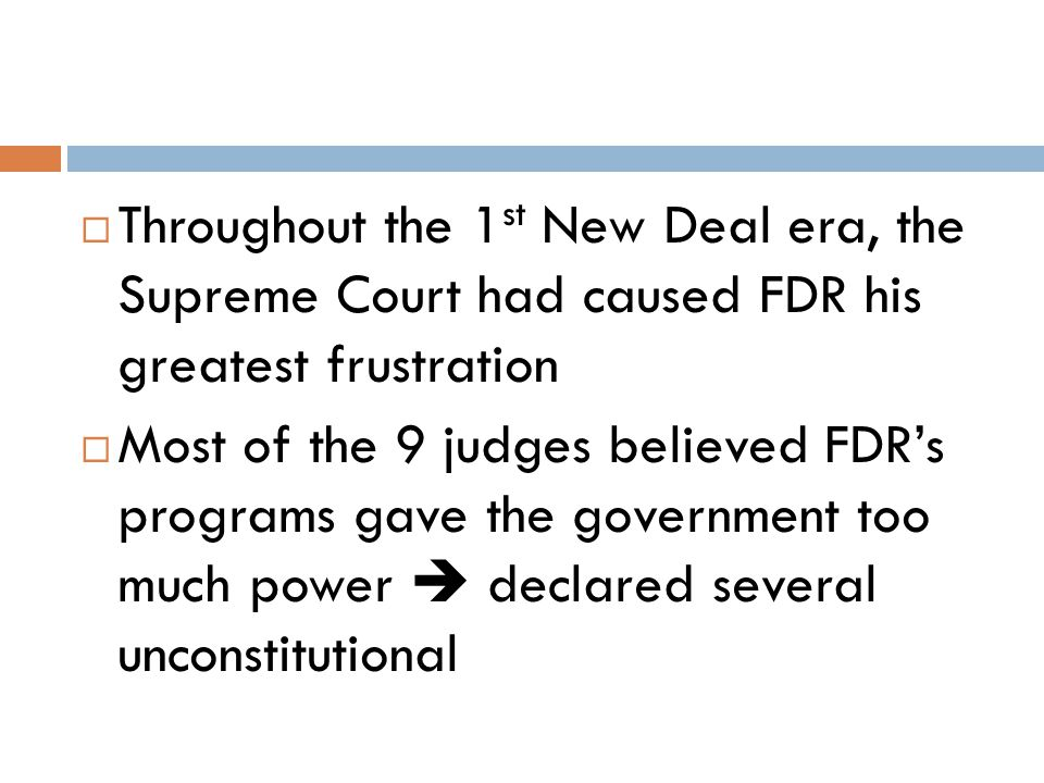 Throughout the 1st New Deal era, the Supreme Court had caused FDR his greatest frustration