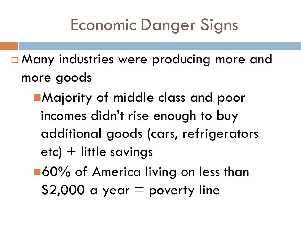 Economic Danger Signs Many industries were producing more and more goods.
