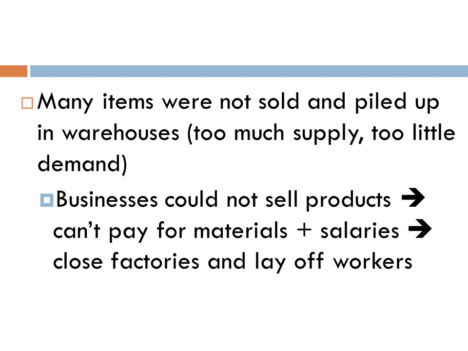 Many items were not sold and piled up in warehouses (too much supply, too little demand)