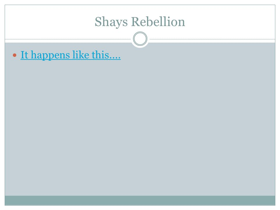 Shays Rebellion It happens like this....