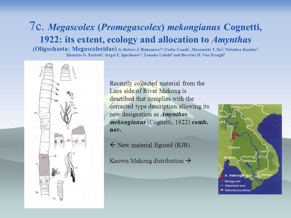 7c. Megascolex (Promegascolex) mekongianus Cognetti, 1922: its extent, ecology and allocation to Amynthas (Oligochaeta: Megascolecidae) by Robert J. Blakemore1*, Csaba Csuzdi2, Masamichi T. Ito1, Nobuhiro Kaneko1, Maurizio G. Paoletti3, Sergei E. Spiridonov4, Tomoko Uchida5 and Beverley D. Van Praagh6