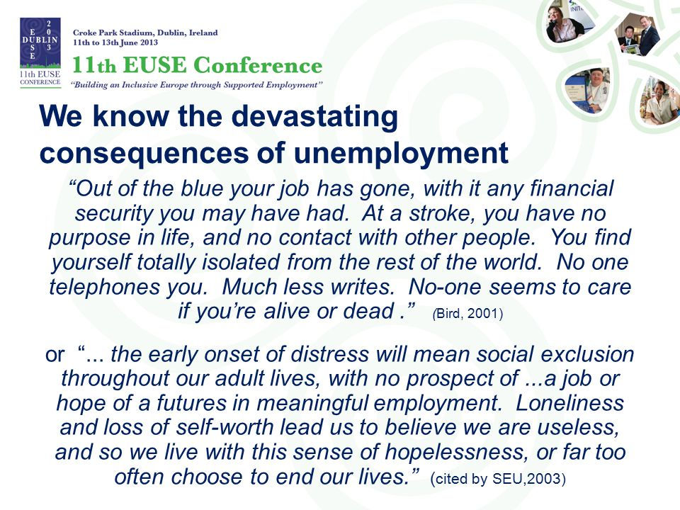We know the devastating consequences of unemployment