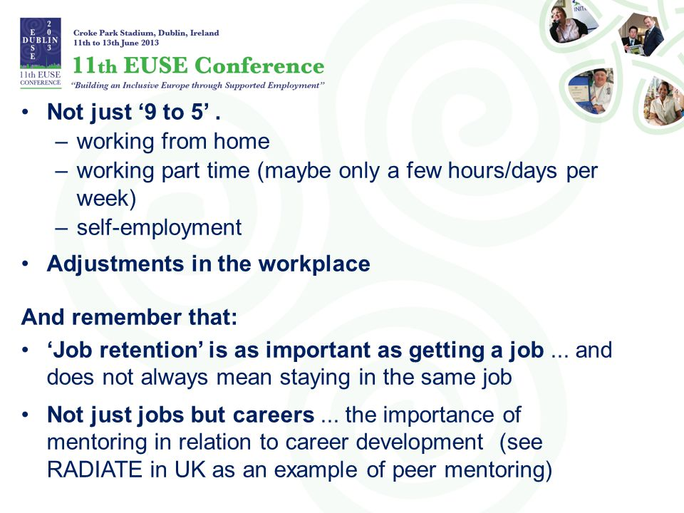 Not just '9 to 5' . working from home. working part time (maybe only a few hours/days per week) self-employment.