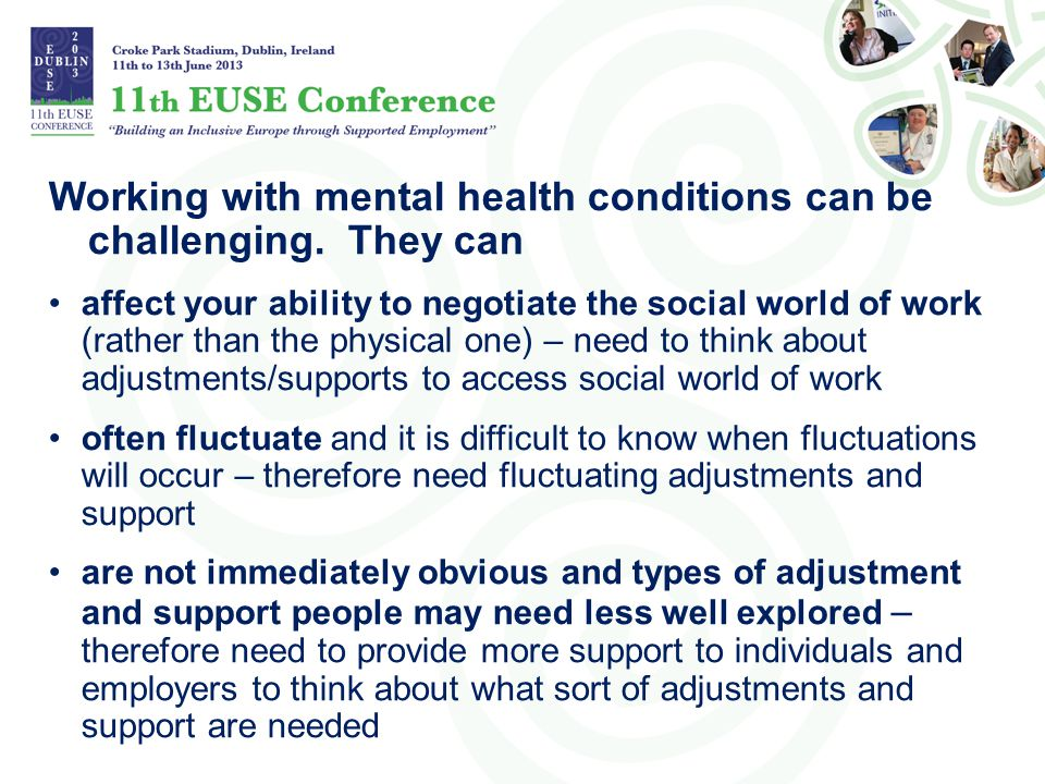 Working with mental health conditions can be challenging. They can