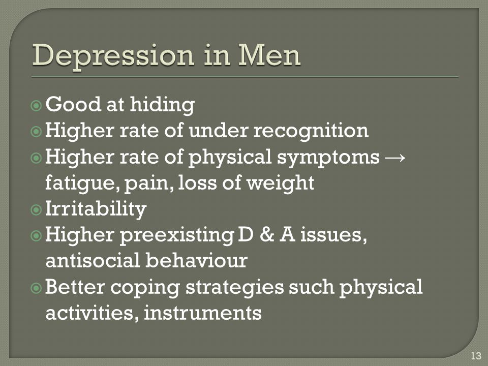 Depression in Men Good at hiding Higher rate of under recognition