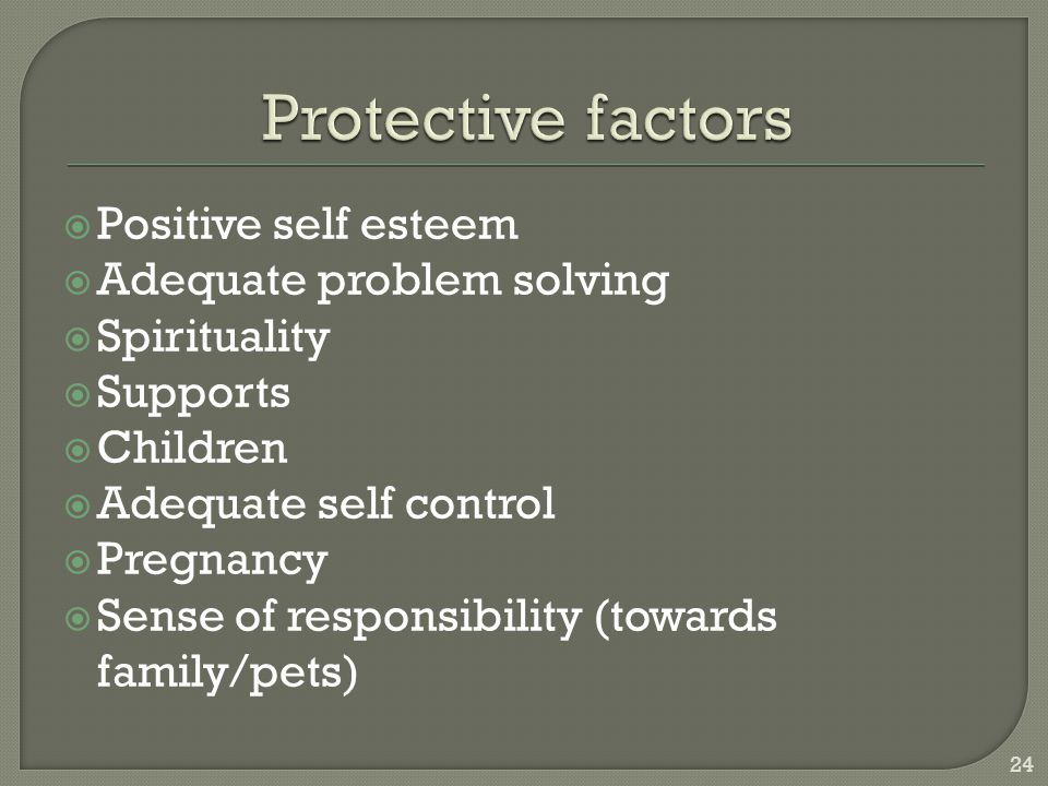 Protective factors Positive self esteem Adequate problem solving