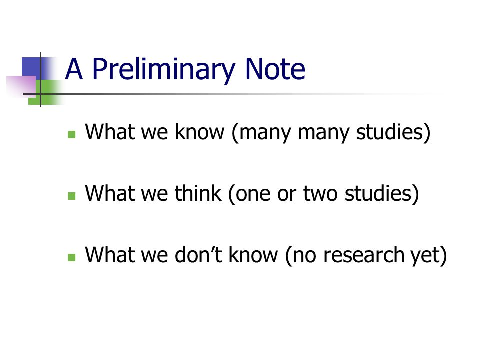 A Preliminary Note What we know (many many studies)
