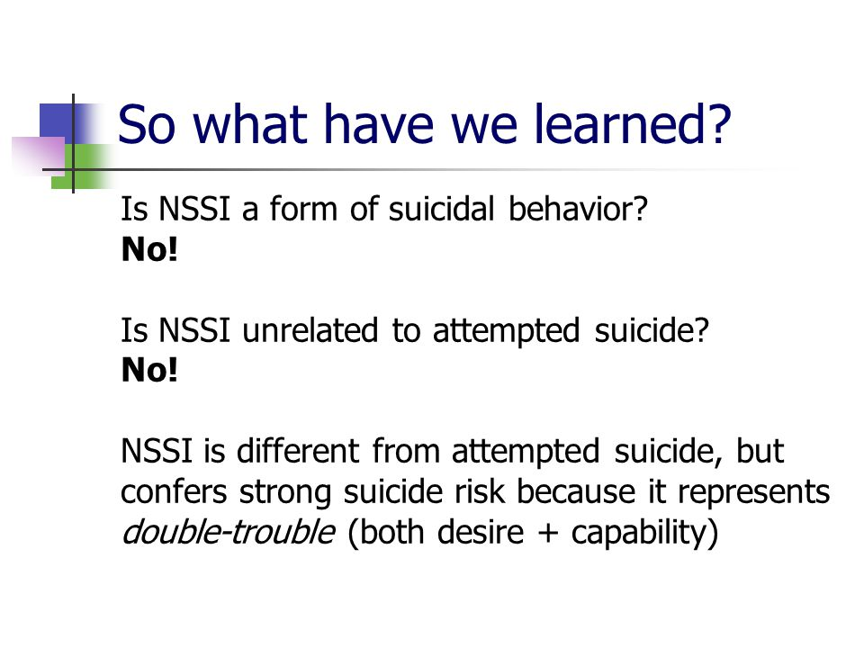 So what have we learned Is NSSI a form of suicidal behavior No!
