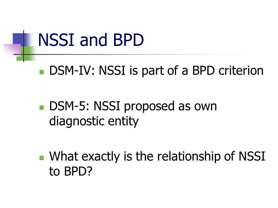 NSSI and BPD DSM-IV: NSSI is part of a BPD criterion