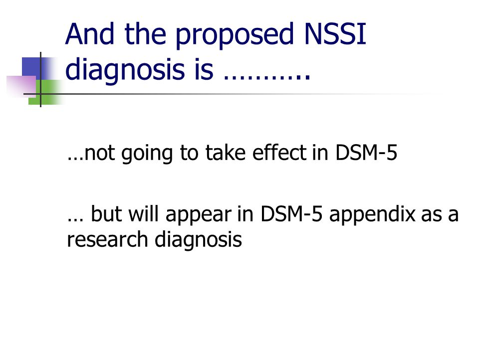 And the proposed NSSI diagnosis is ………..