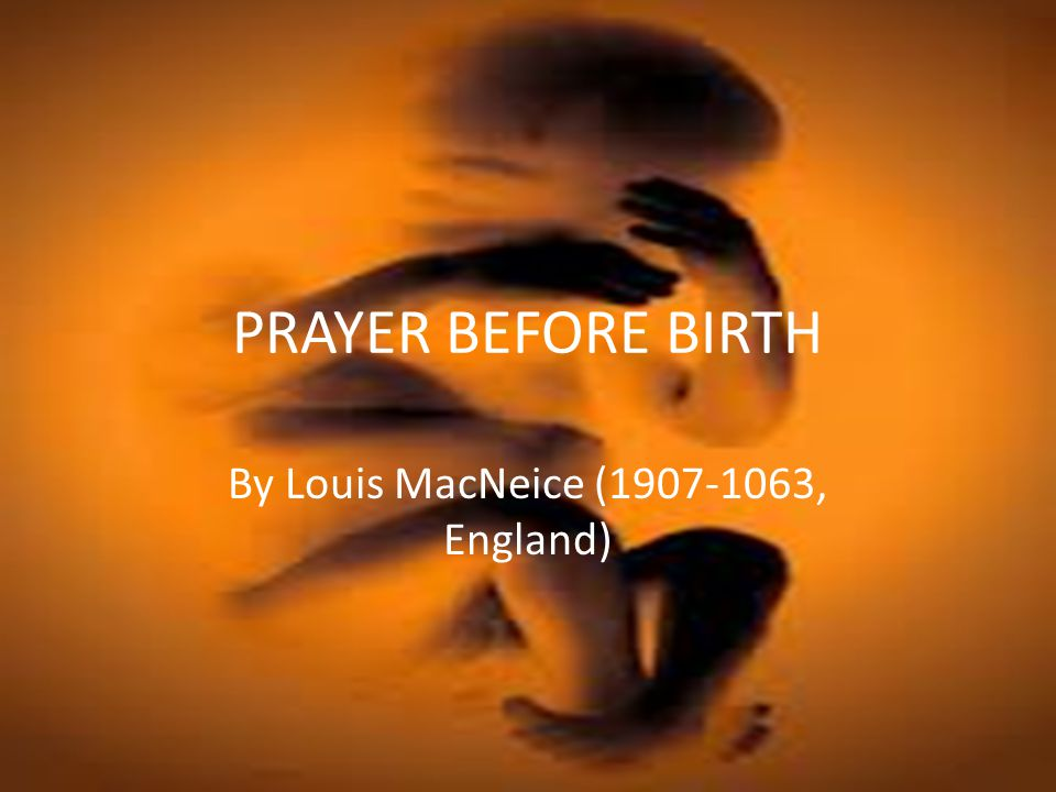 Prayer Before Birth - Poem by Louis Macneice