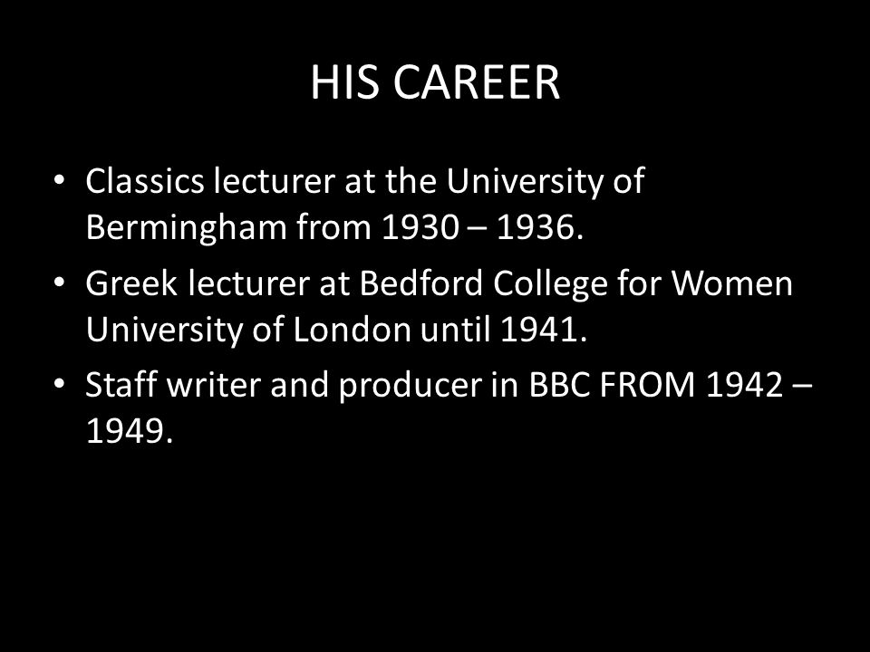 HIS CAREER Classics lecturer at the University of Bermingham from 1930 – 1936.