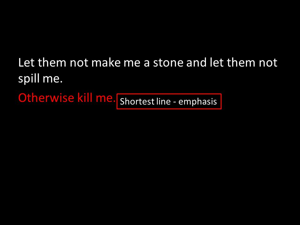 Let them not make me a stone and let them not spill me