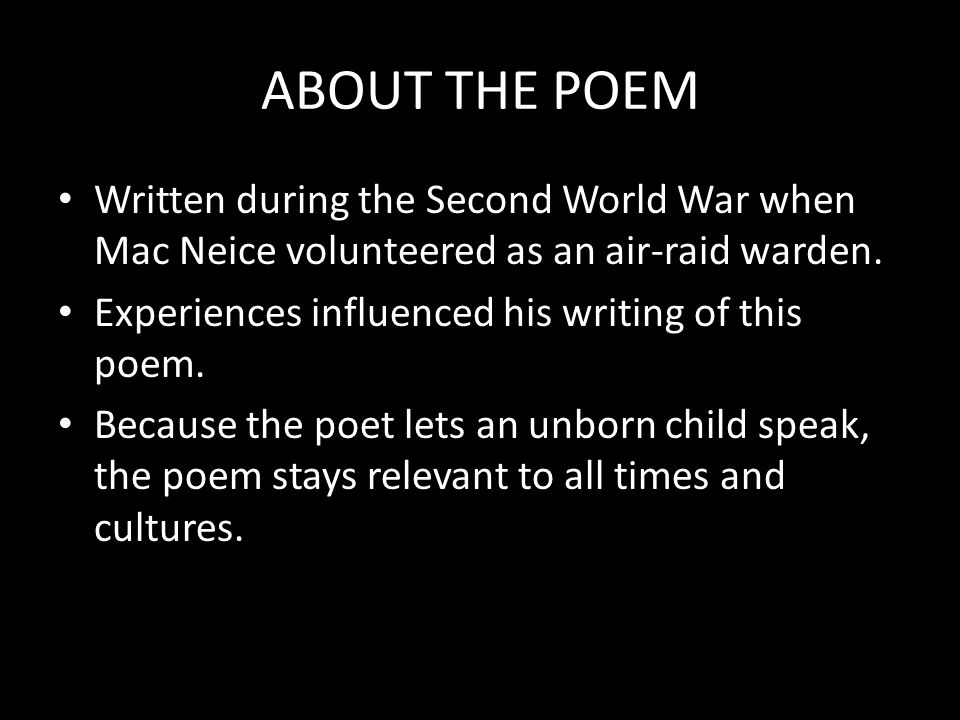 ABOUT THE POEM Written during the Second World War when Mac Neice volunteered as an air-raid warden.