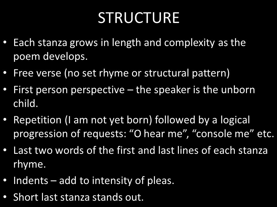 STRUCTURE Each stanza grows in length and complexity as the poem develops. Free verse (no set rhyme or structural pattern)