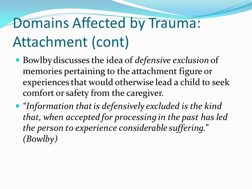 Domains Affected by Trauma: Attachment (cont)