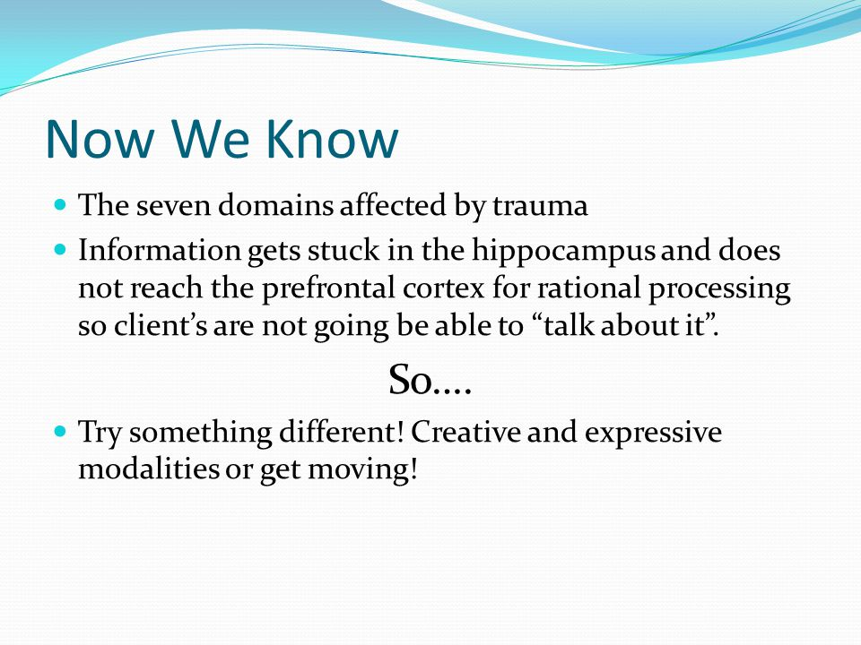 Now We Know So…. The seven domains affected by trauma