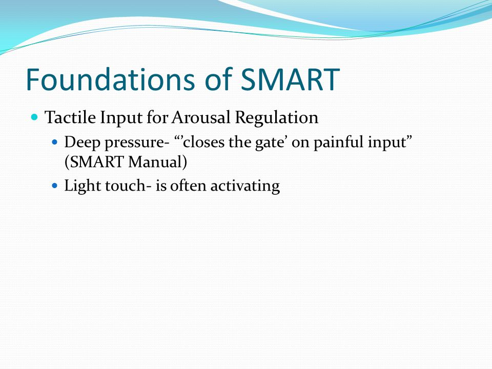 Foundations of SMART Tactile Input for Arousal Regulation