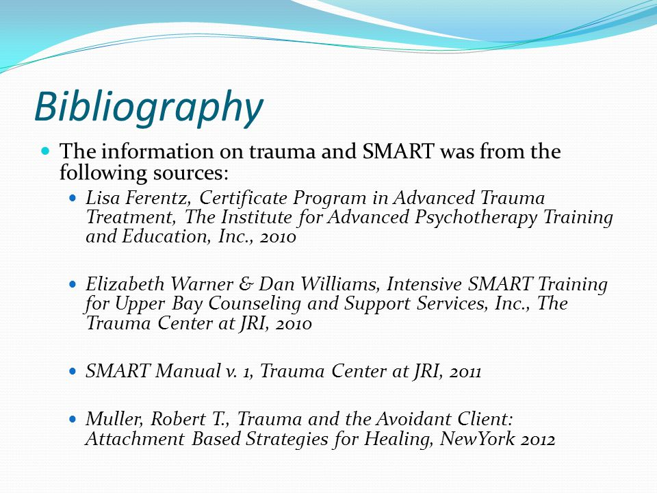 Bibliography The information on trauma and SMART was from the following sources: