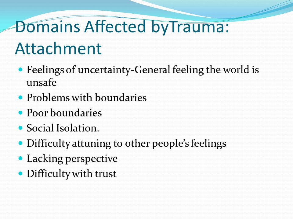 Domains Affected byTrauma: Attachment
