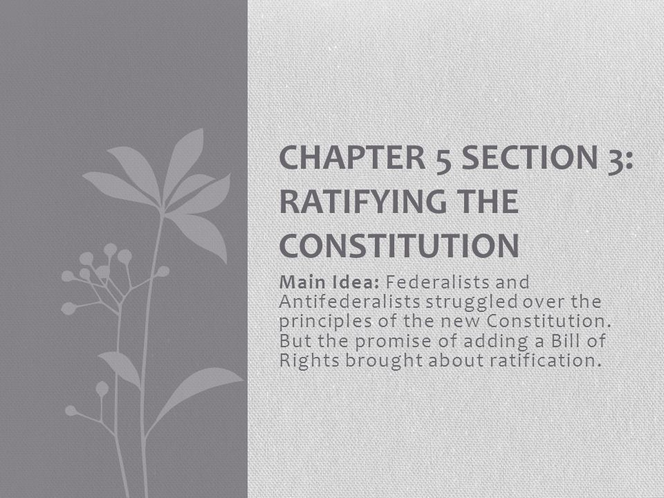 Chapter 5 Section 3: Ratifying the Constitution