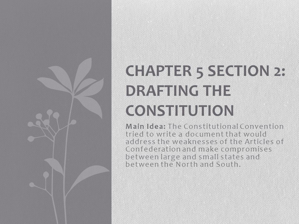 Chapter 5 Section 2: Drafting the Constitution