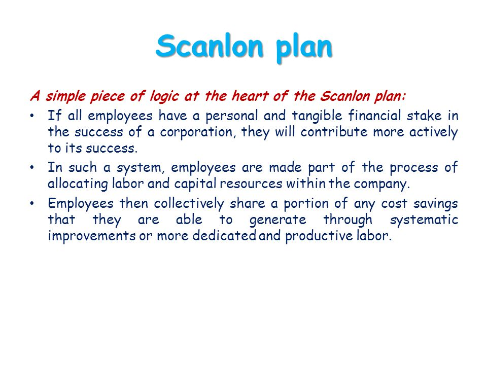 Scanlon plan A simple piece of logic at the heart of the Scanlon plan: