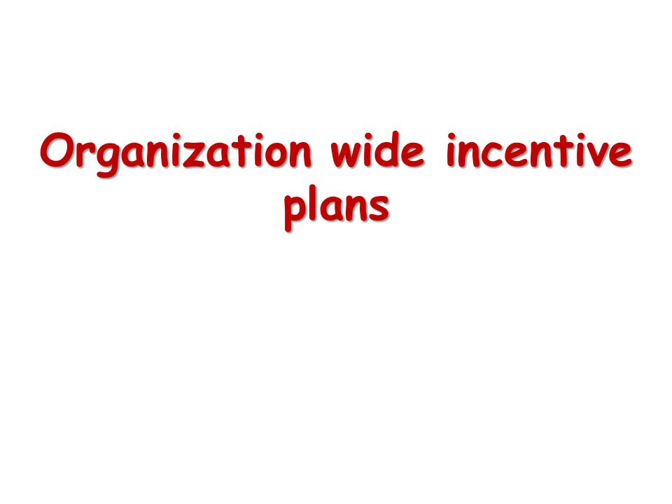 Organization wide incentive plans
