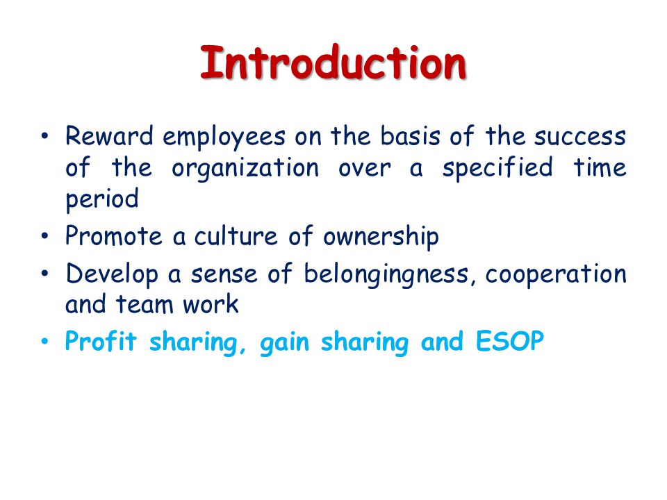 Introduction Reward employees on the basis of the success of the organization over a specified time period.
