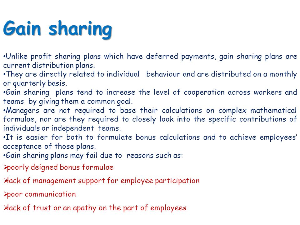 Gain sharing Unlike profit sharing plans which have deferred payments, gain sharing plans are current distribution plans.