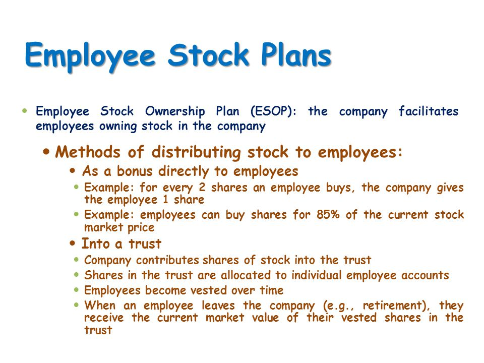 Employee Stock Plans Methods of distributing stock to employees: