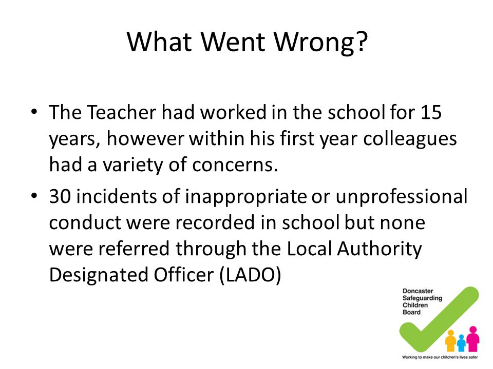 What Went Wrong The Teacher had worked in the school for 15 years, however within his first year colleagues had a variety of concerns.