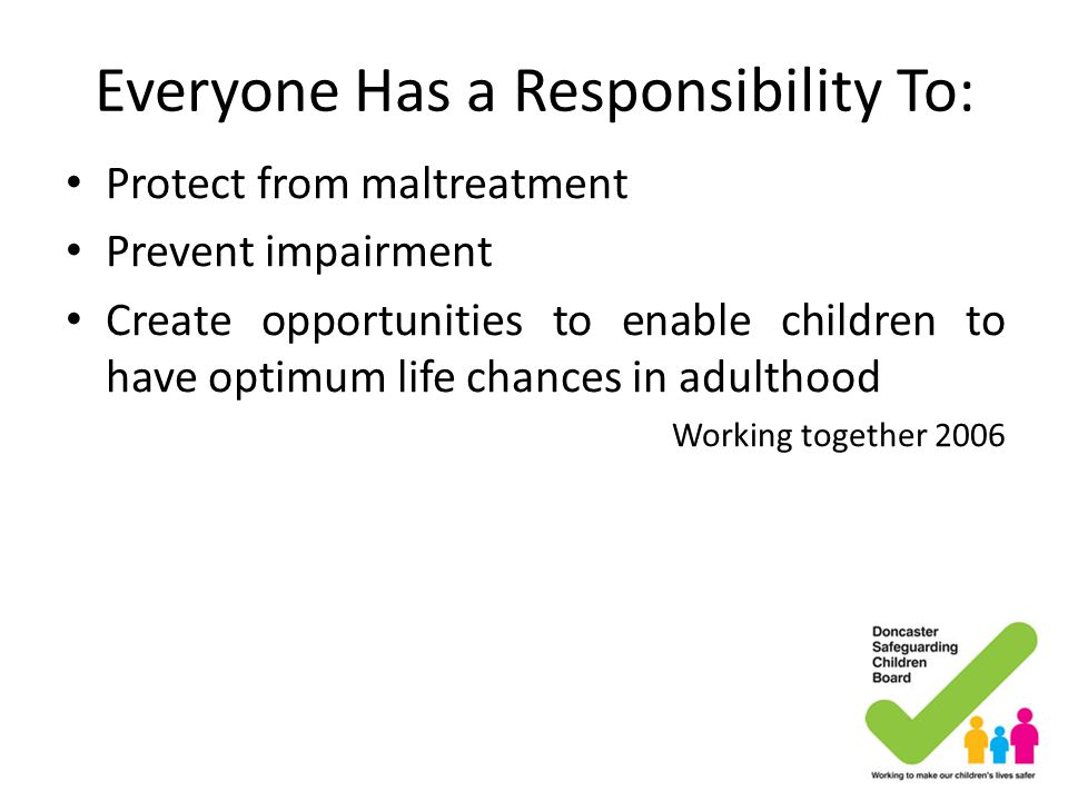 Everyone Has a Responsibility To: