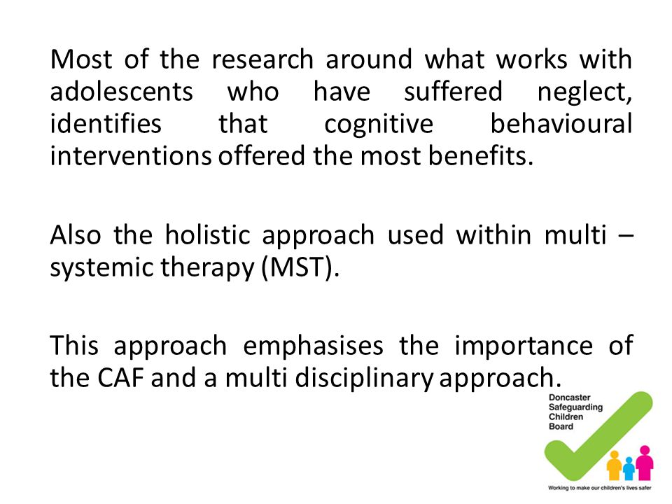 Most of the research around what works with adolescents who have suffered neglect, identifies that cognitive behavioural interventions offered the most benefits.