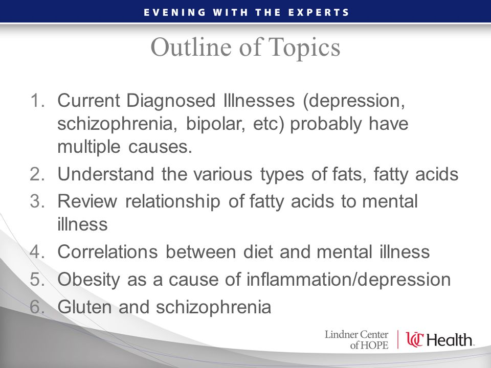 Outline of Topics Current Diagnosed Illnesses (depression, schizophrenia, bipolar, etc) probably have multiple causes.