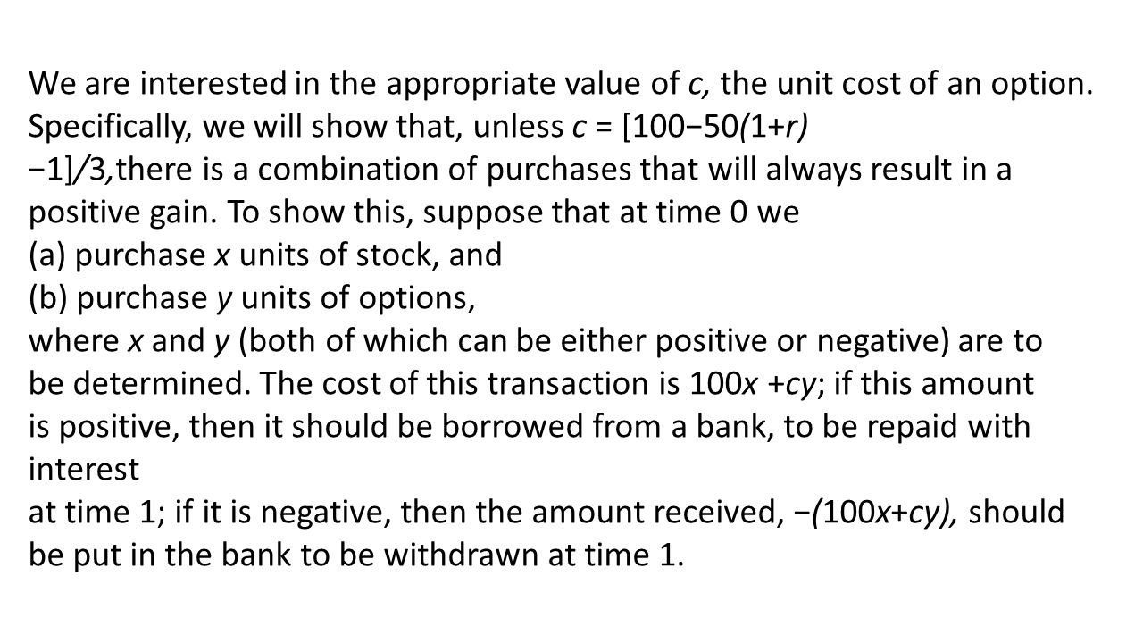 We are interested in the appropriate value of c, the unit cost of an option.