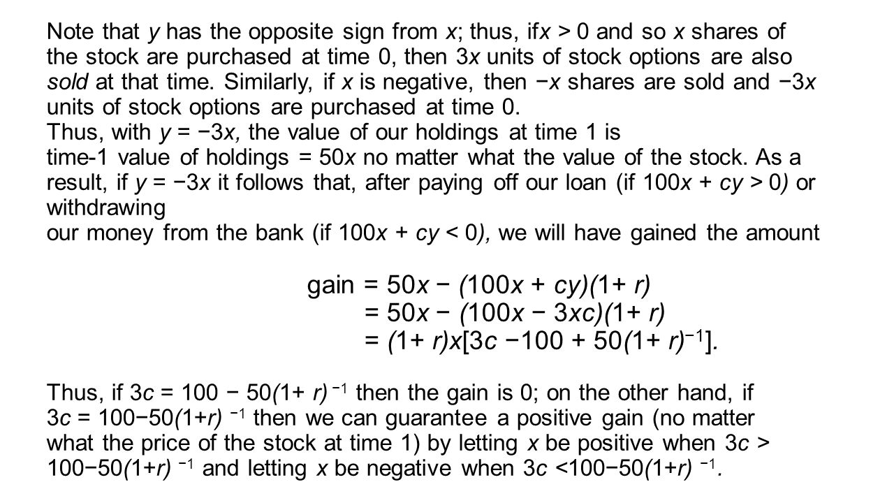 Note that y has the opposite sign from x; thus, ifx > 0 and so x shares of the stock are purchased at time 0, then 3x units of stock options are also sold at that time.