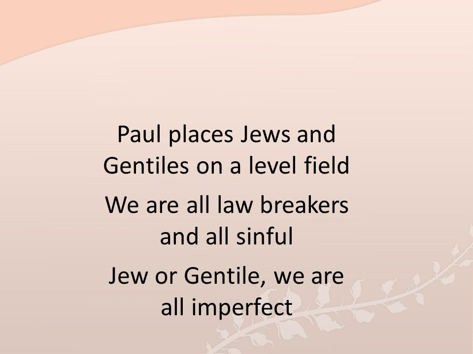 Paul places Jews and Gentiles on a level field