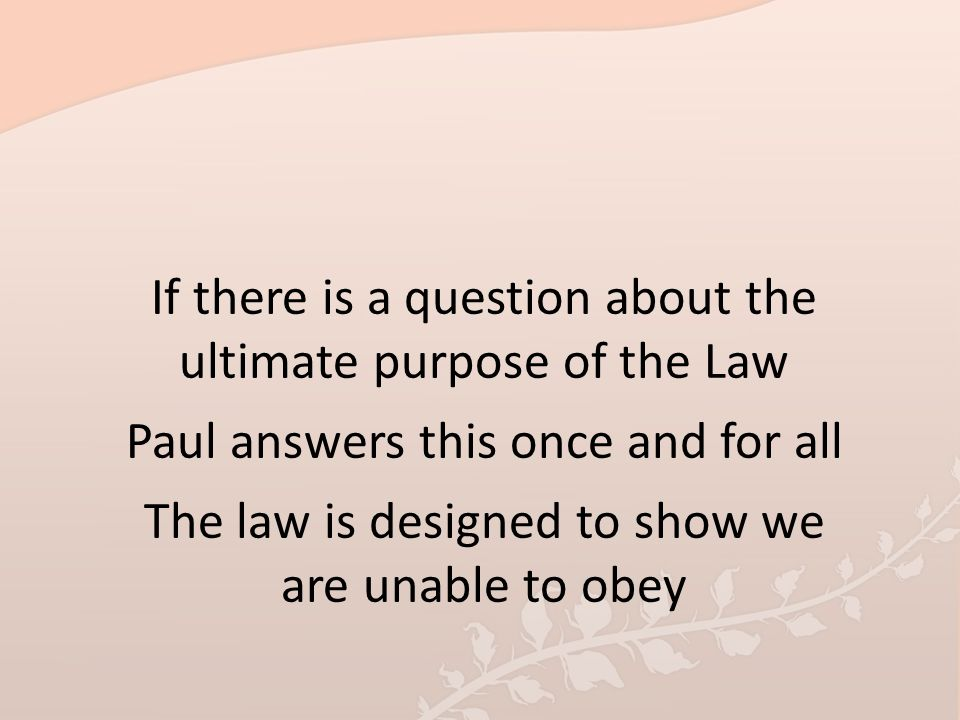 If there is a question about the ultimate purpose of the Law