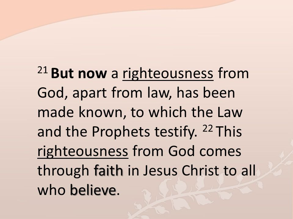 21 But now a righteousness from God, apart from law, has been made known, to which the Law and the Prophets testify.