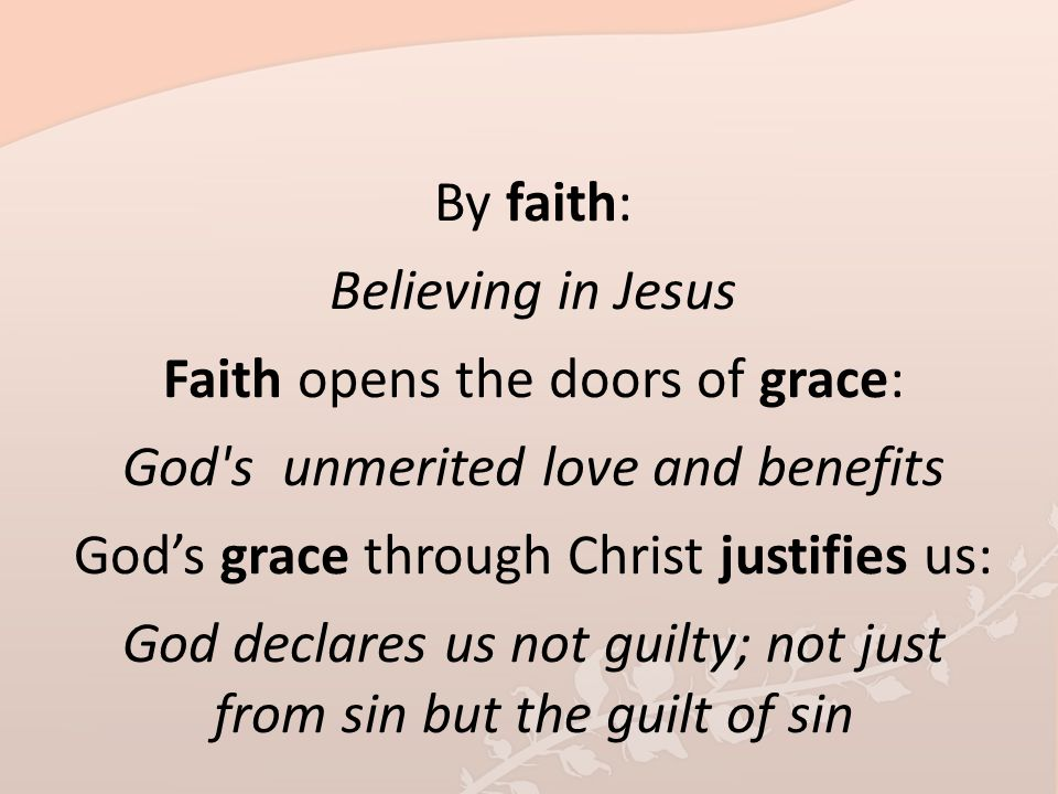 Faith opens the doors of grace: God s unmerited love and benefits