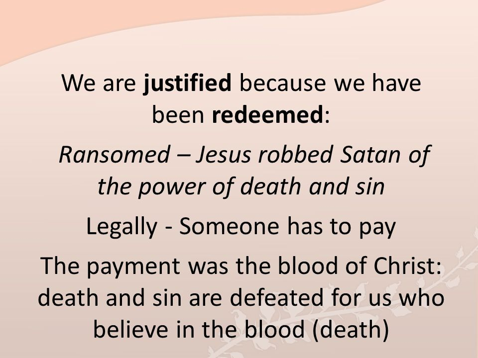 We are justified because we have been redeemed: