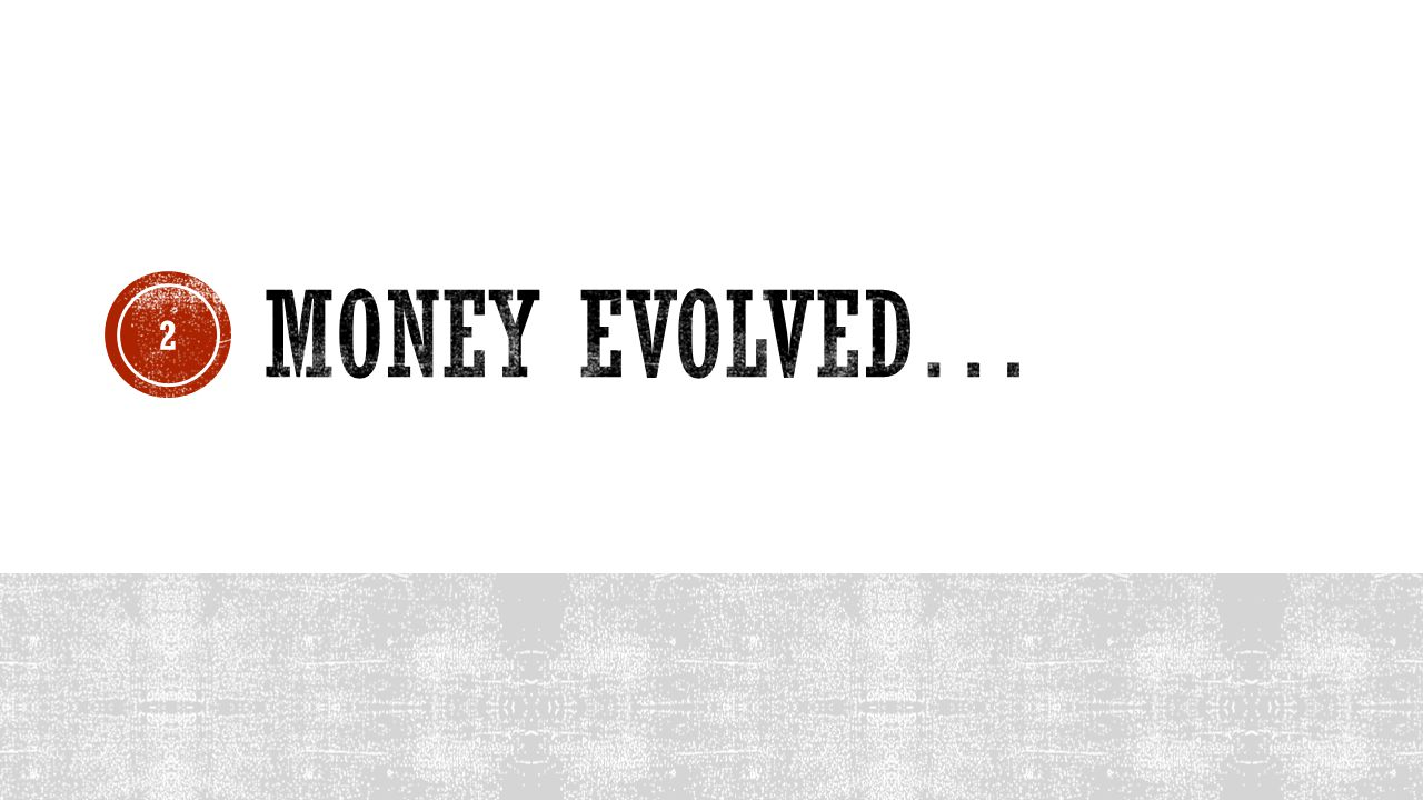 Money Evolved…