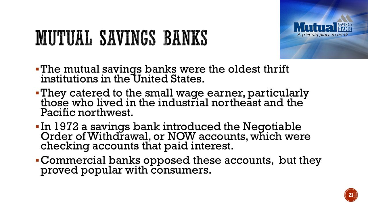 Mutual savings banks The mutual savings banks were the oldest thrift institutions in the United States.