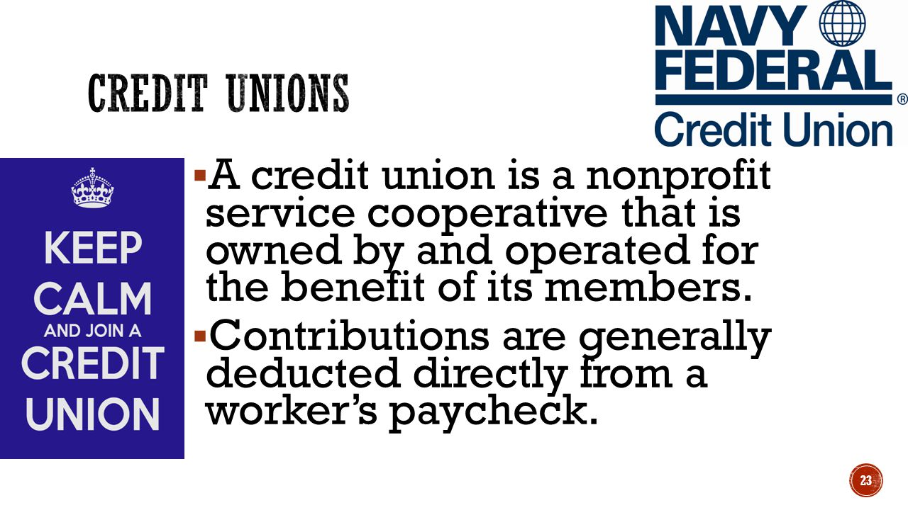 Credit unions A credit union is a nonprofit service cooperative that is owned by and operated for the benefit of its members.