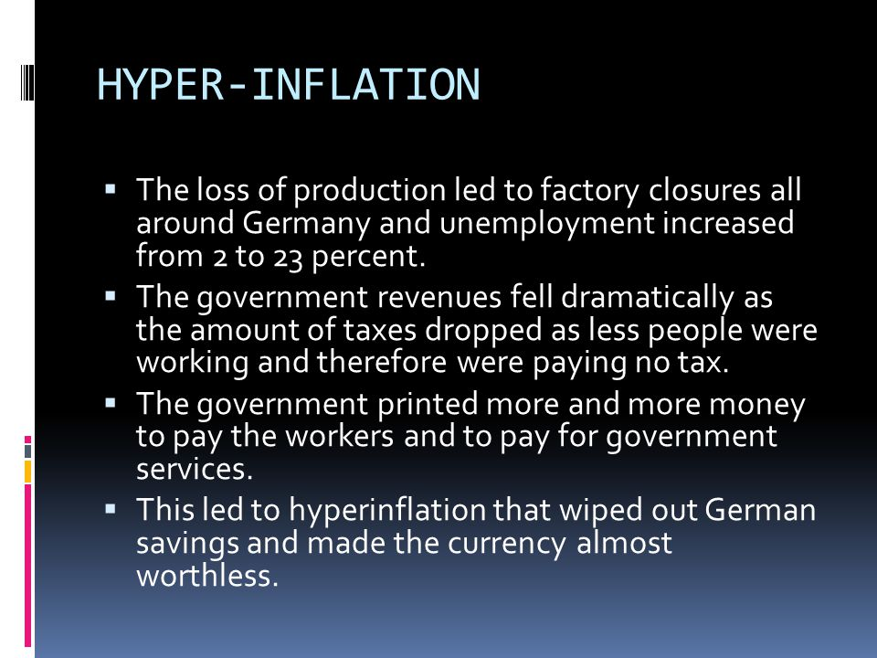 HYPER-INFLATION The loss of production led to factory closures all around Germany and unemployment increased from 2 to 23 percent.