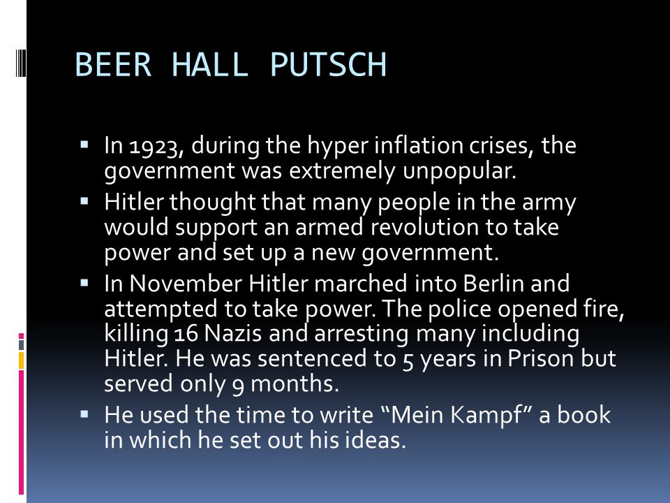 BEER HALL PUTSCH In 1923, during the hyper inflation crises, the government was extremely unpopular.