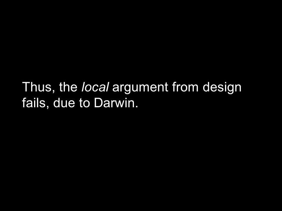 Thus, the local argument from design fails, due to Darwin.